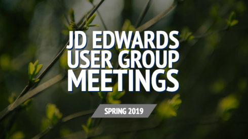 JD Edwards User Group Meetings – Spring 2019